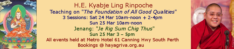 Click to book sessions to attend H.E.Kyabje Ling Rinpoche's Teaching on The Foundation of All Good Qualities and Jenang Je Rig Sum Chig Thus at the Metro Hotel 61 Canning Hwy South Perth on 24 and 25 Mar 2018